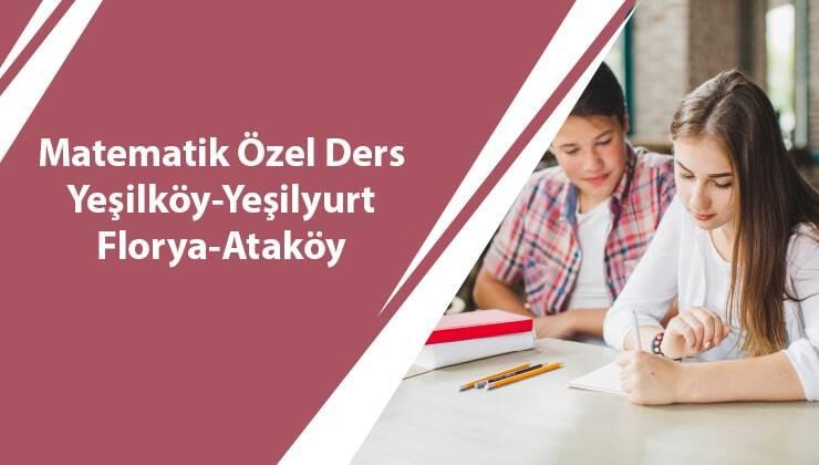 Matematik Özel Ders Yeşilköy-Yeşilyurt-Florya-Ataköy-Bakırköy